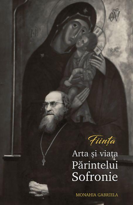 FIINȚA. Arta și viața Părintelui Sofronie