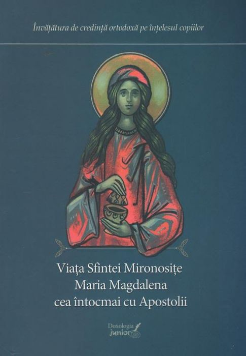 Viaţa Sfintei Mironosiţe Maria Magdalena cea întocmai cu Apostolii