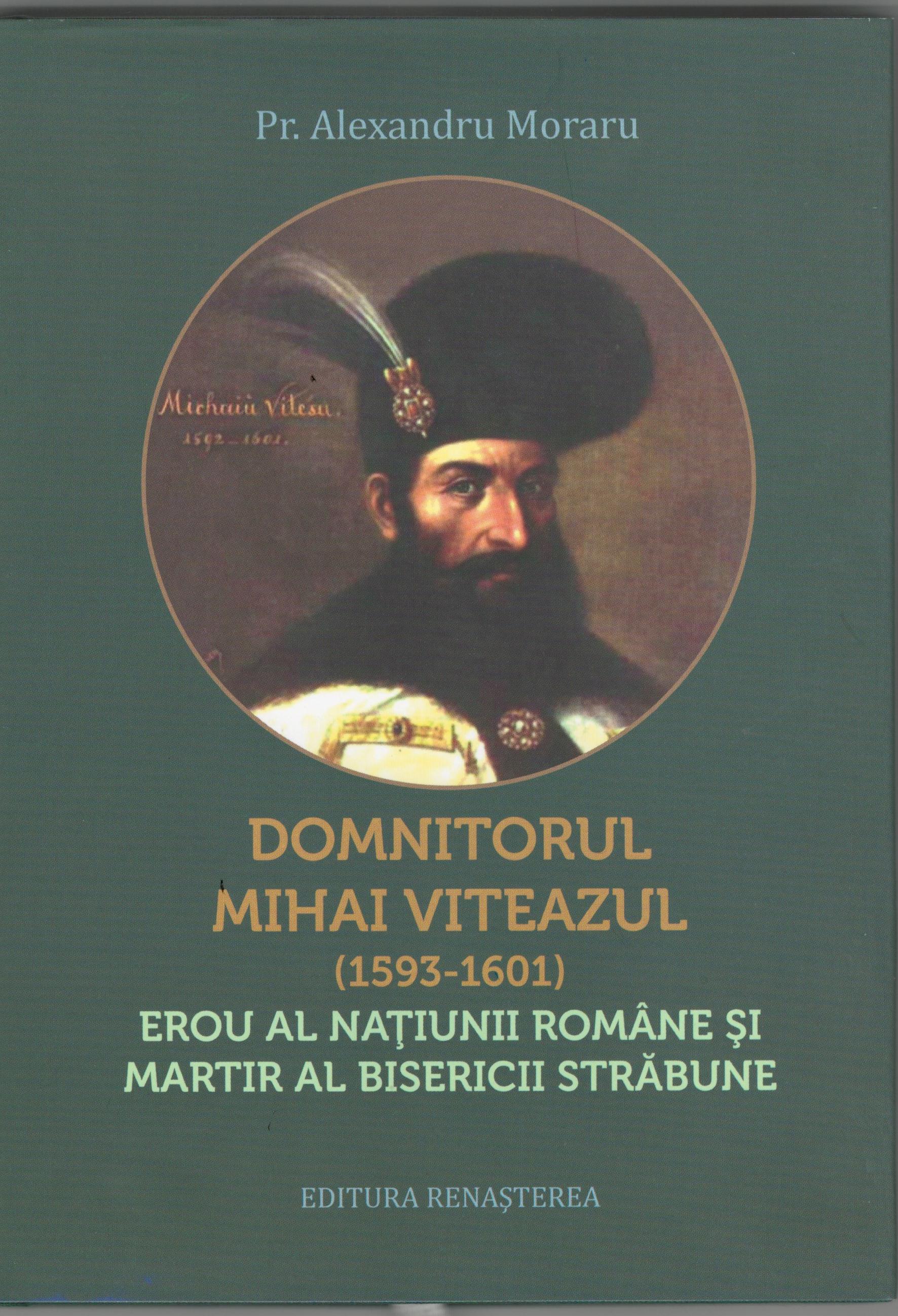 Domnitorul Mihai Viteazul (1593-1601) erou al naţiunii române şi martir al Bisericii străbune
