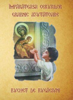 Împărăteasa Cerurilor Grabnic ajutătoare Buchet de rugăciuni