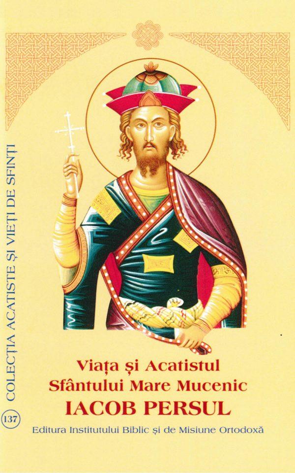 Viaţa şi Acatistul Sfântului Mare Mucenic Iacob Persul