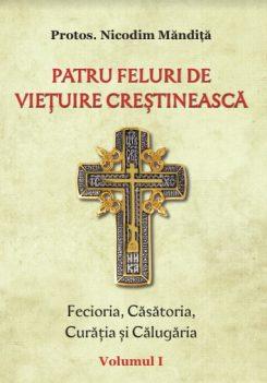Patru feluri de viețuire creștinească vol1 Fecioria, Căsătoria, Curăția și Călugăria