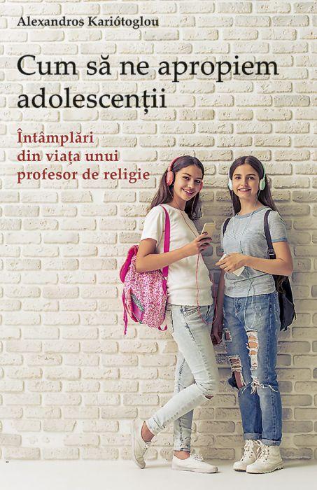 Cum să ne apropiem adolescenții. Întâmplări din viaţa unui profesor de religie
