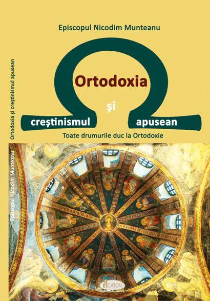 Ortodoxia și creștinismul apusean. Toate drumurile duc la Ortodoxie