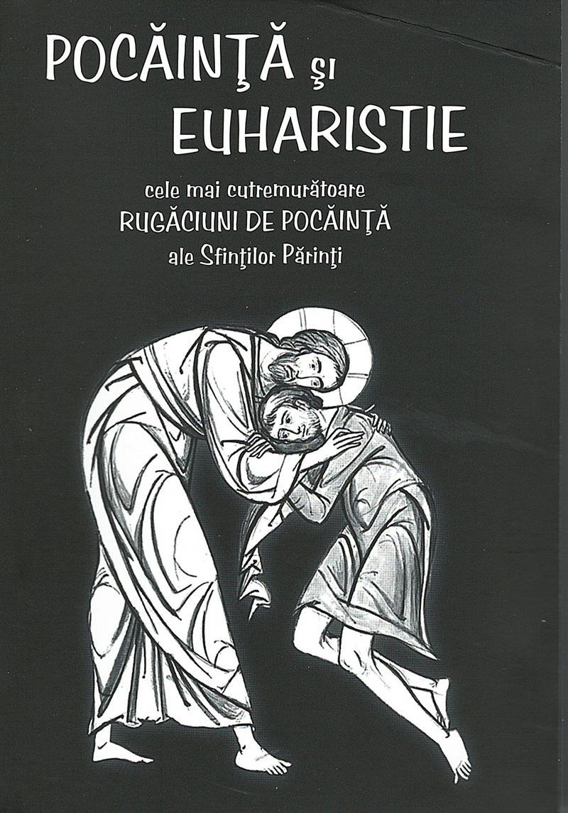 Pocainta si Euharistie. Cele mai cutremuratoare rugaciuni de pocainta ale Sfintilor Parinti