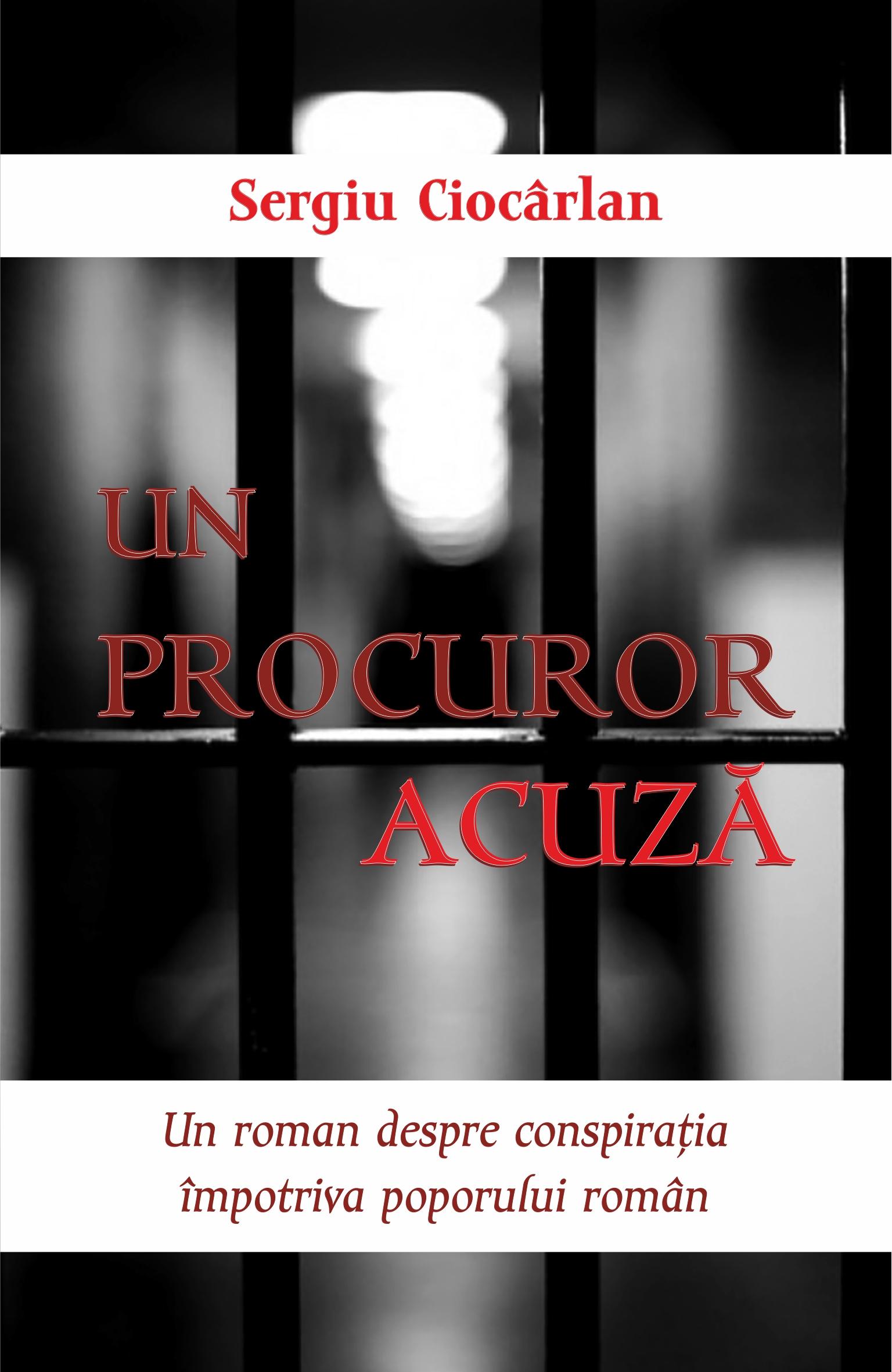 UN PROCUROR ACUZĂ Un roman despre conspiraţia împotriva poporului român