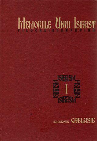 Memoriile unui isihast. Filocalie carpatină- vol 1
