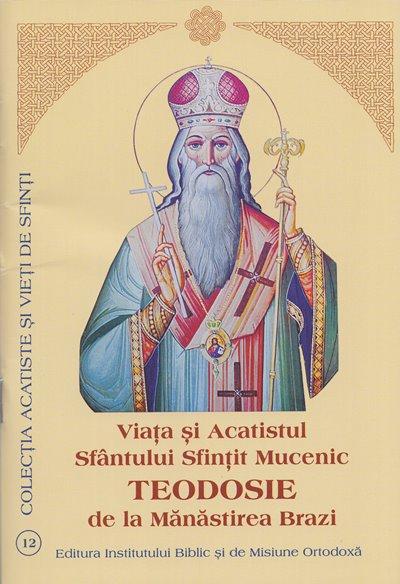 Viata si Acatistul Sfantului Sfințit Mucenic TEODOSIE de la Mănăstirea Brazi
