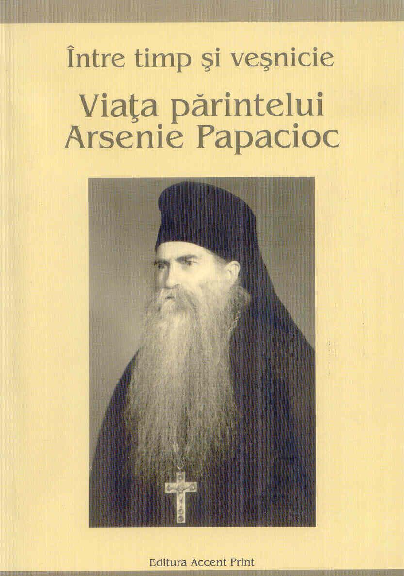 Viata Părintelui Arsenie Papacioc între timp și veșnicie