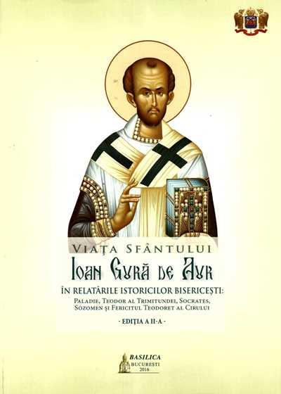 Viata Sfantului Ioan Gura de Aur in relatarile istoricilor bisericesti