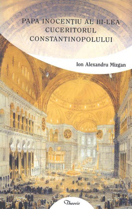 Papa Inocenţiu al III-lea cuceritorul Constantinopolului