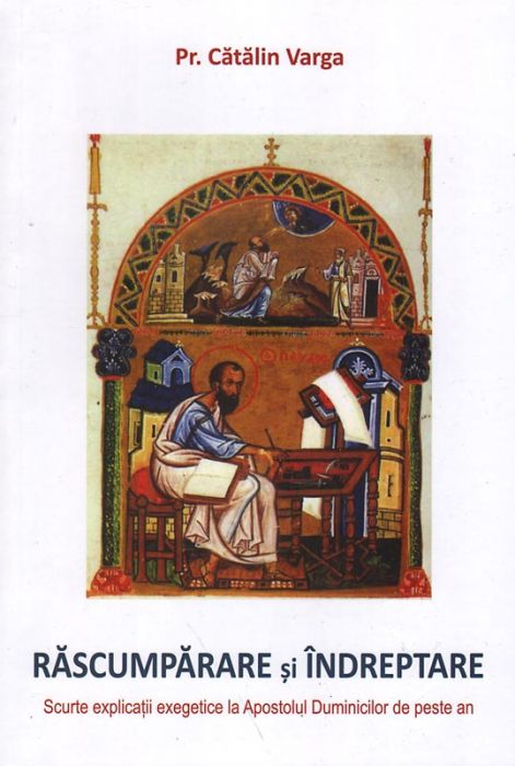 Răscumpărare şi îndreptare. Scurte explicaţii exegetice la Apostolul Duminicilor de peste an