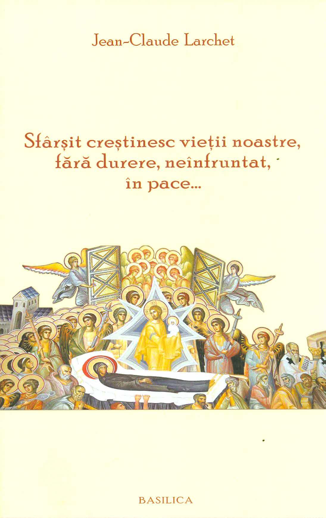Sfârșit creștinesc vieții noastre, fără durere, neînfruntat, în pace...