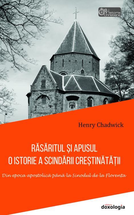 Răsăritul și Apusul: O istorie a scindării creștinătății. Din epoca apostolică până la Sinodul de la Florența