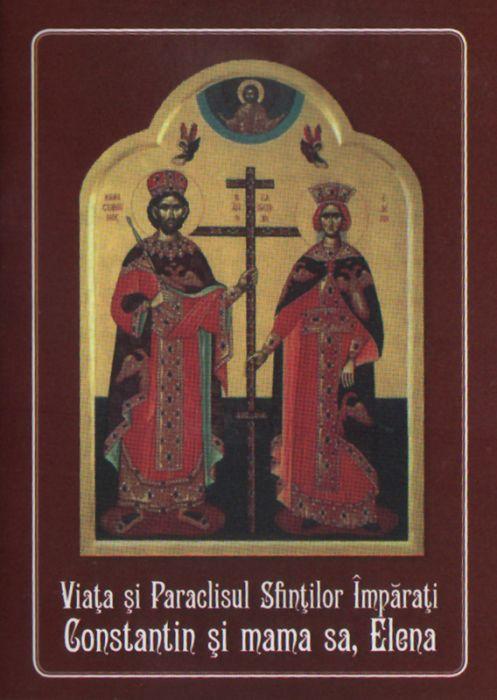 Viata si Paraclisul Sfintilor Imparati Constantin si mama sa, Elena