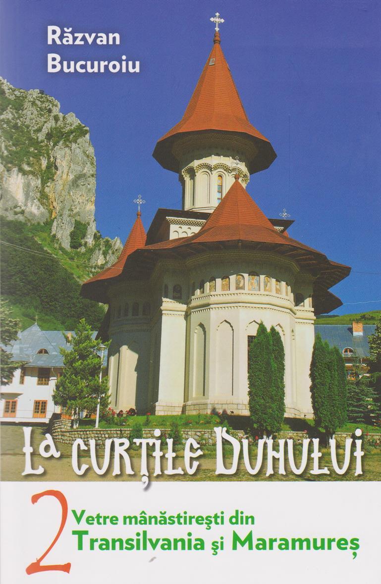 La curţile duhului vol 2- Vetre mânăstireşti din Transilvania şi Maramureş