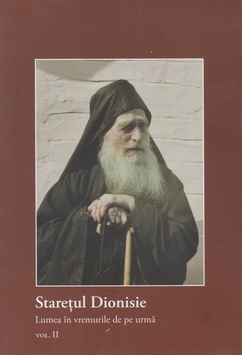 Staretul Dionisie. Lumea in vremurile de pe urma. Vol. 2