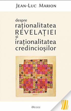 Despre raţionalitatea Revelaţiei şi iraţionalitatea credincioşilor