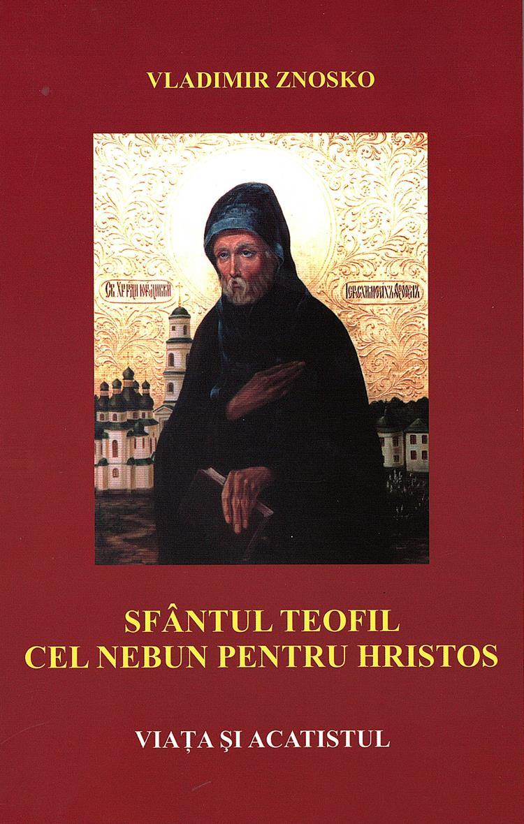 Sfântul Teofil cel nebun pentru Hristos – Viata şi acatistul