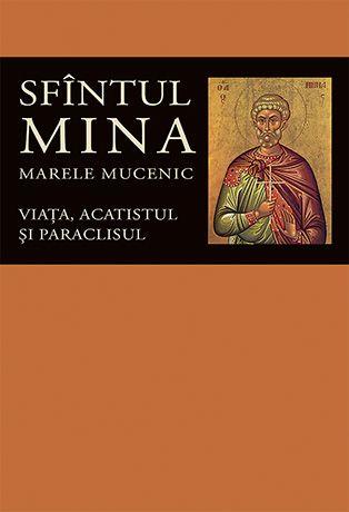 Viaţa, acatistul şi paraclisul Sfîntului Mare Mucenic Mina
