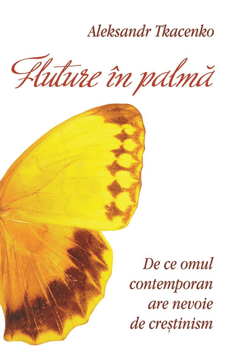 Fluture în palmă. De ce omul contemporan are nevoie de crestinism