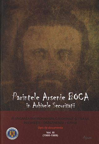 Părintele Arsenie Boca în arhivele securității.vol 3- Alungarea din monahism, calomniile şi filajul. Bucureşti - Drăgănescu (196
