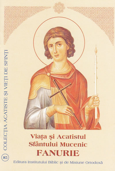 Viata si Acatistul Sfantului Mucenic Fanurie