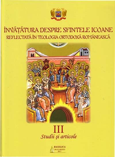 VOL 3 - Invatatura despre Sfintele Icoane reflectata in Teologia Ortodoxa Romaneasca. Studii si articole
