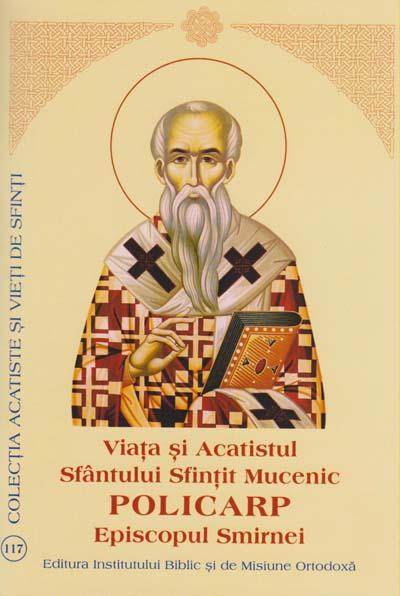 Viata si Acatistul Sfantului Sfintit Mucenic Policarp Episcopul Smirnei