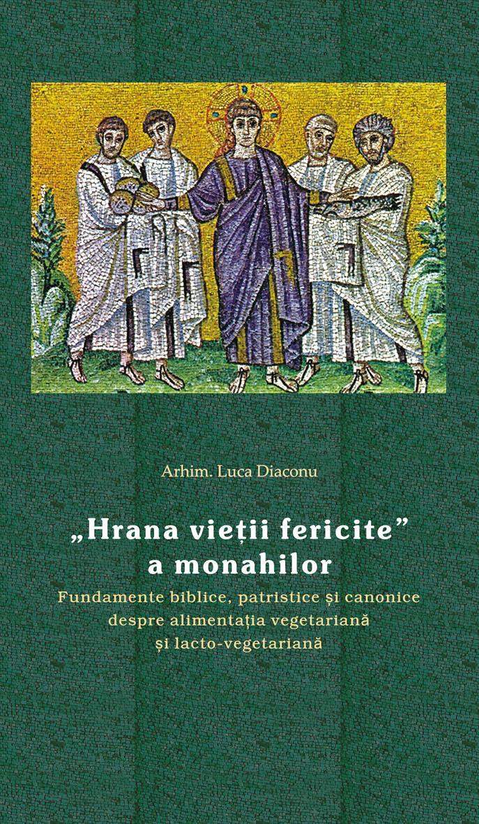 """""""Hrana vieţii fericite"""" a monahilor. Fundamente biblice, patristice şi canonice despre alimentaţia vegetariană şi lacto-vegetari"""