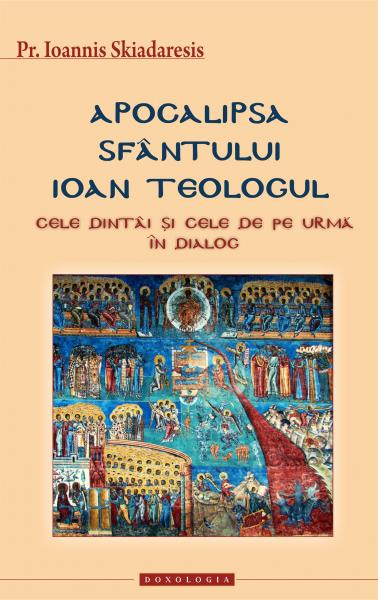 Apocalipsa Sfântului Ioan Teologul. Cele dintâi şi cele de pe urmă în dialog