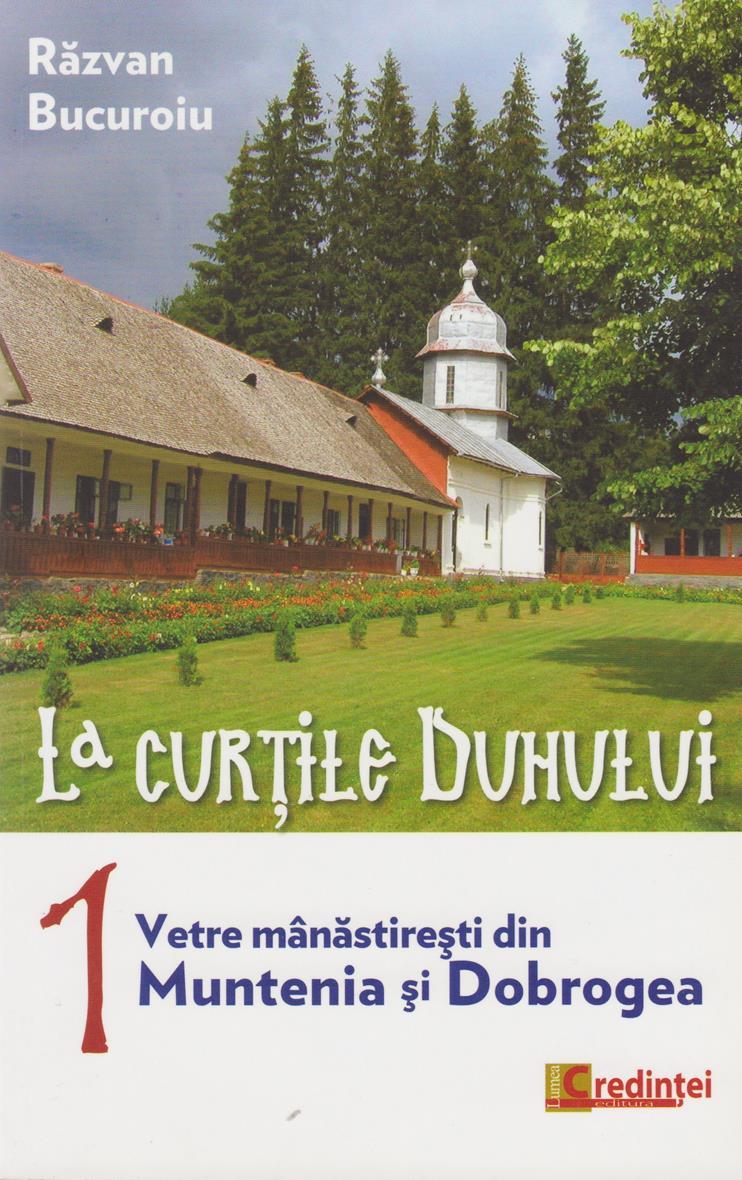 La curţile Duhului vol1- Vetre mânăstireşti din Muntenia şi Dobrogea
