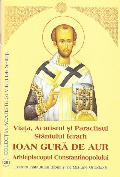 Viata, Acatistul si Paraclisul Sf. Ier. Ioan Gură de Aur Arhiepiscopul Constantinopolului