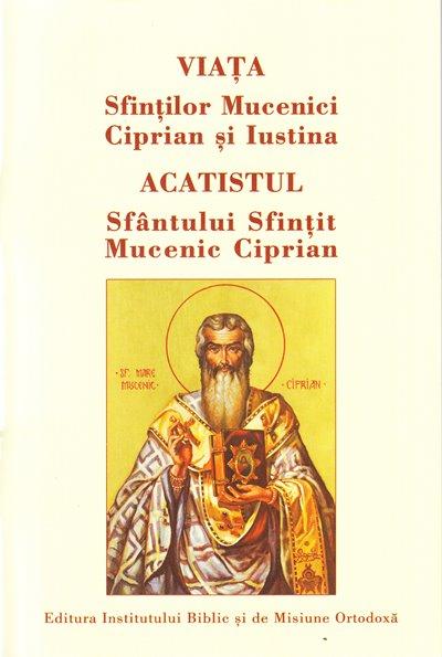 Viaţa Sfinţilor Mucenici CIPRIAN ŞI IUSTINA. Acatistul Sfântului Sfințit Mucenic CIPRIAN