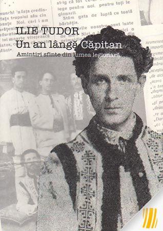 Un an langa Capitan. Amintiri sfinte din lumea legionara