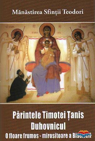 Parintele Timotei Tanis duhovnicul. O floare frumos-mirositoare a Bisericii