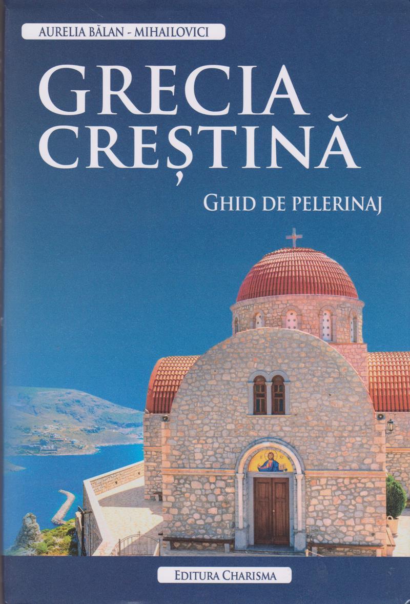 Grecia creştină. Ghid de pelerinaj