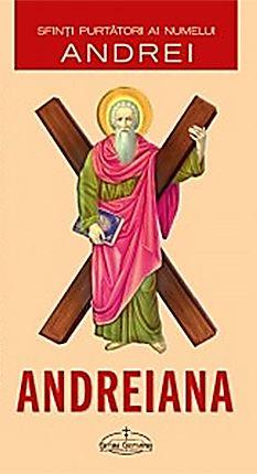 Andreiana. Sfinţi purtători ai numelui Andrei