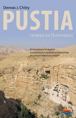 Pustia – cetatea lui Dumnezeu. O introducere in studiul monahismului egiptean si palestinian din timpul Imperiului crestin