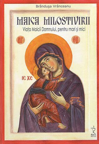 Maica Milostivirii. Viaţa Maicii Domnului, pentru mari şi mici - Vranceanu, Brandusa (contine CD mp3)
