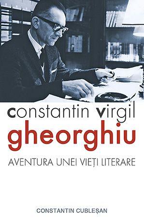 Constantin Virgil Gheorghiu – aventura unei vieți literare