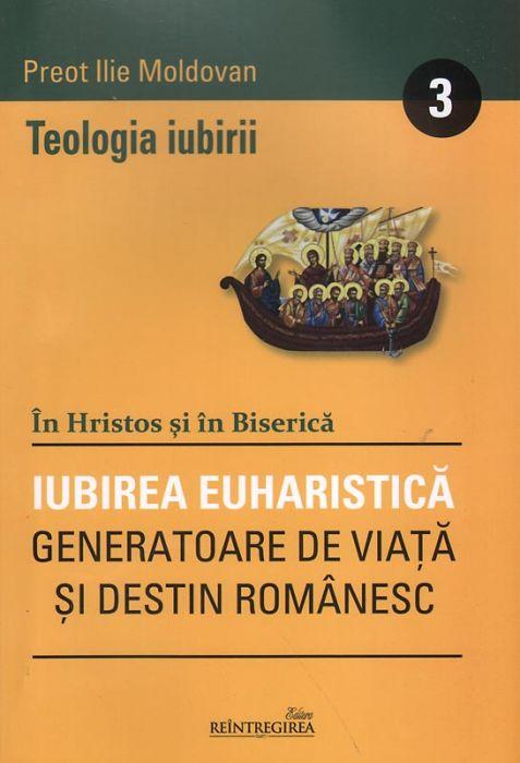 În Hristos şi în Biserică. Vol 3- Iubirea euharistică generatoare de viaţă şi destin românesc
