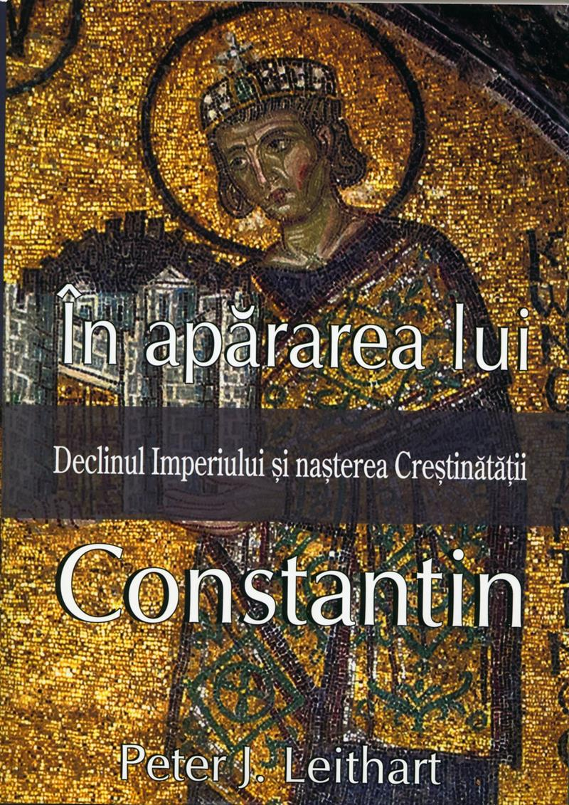 In apararea lui Constantin. Declinul Imperiului si nasterea Crestinatatii