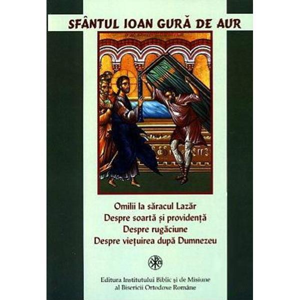 Omilii la săracul Lazăr Despre soartă și providență Despre rugăciune Despre vietuirea după Dumnezeu