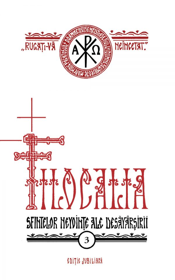 Filocalia sfintelor nevointe ale desavarsirii - vol. 3 (editie jubiliară)
