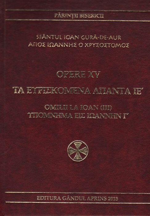 Opere XV. Omilii la Ioan (III)