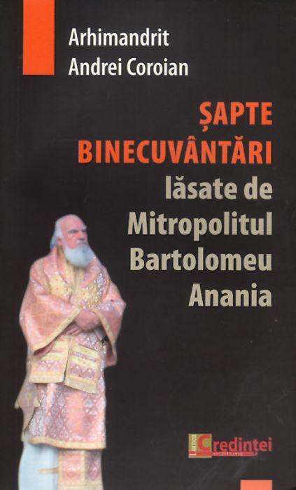 Şapte binecuvântări lăsate de Mitropolitul Bartolomeu Anania