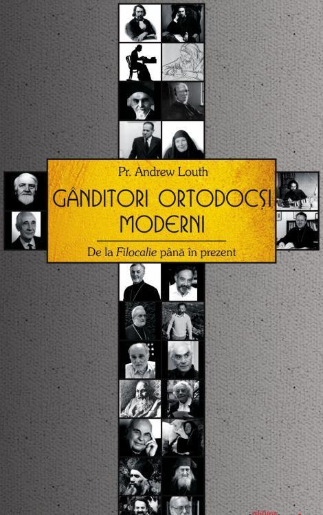 Gânditori ortodocși moderni. De la Filocalie până în prezent