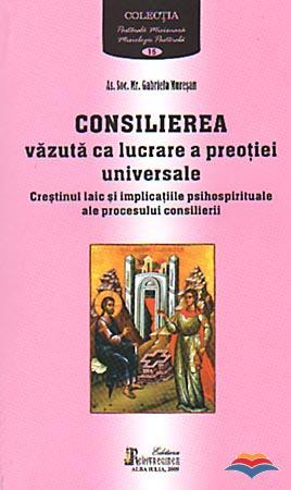 Consilierea vazuta ca lucrare a preotiei universale. Crestinul laic si implicatiile psihospirituale ale procesului consilierii