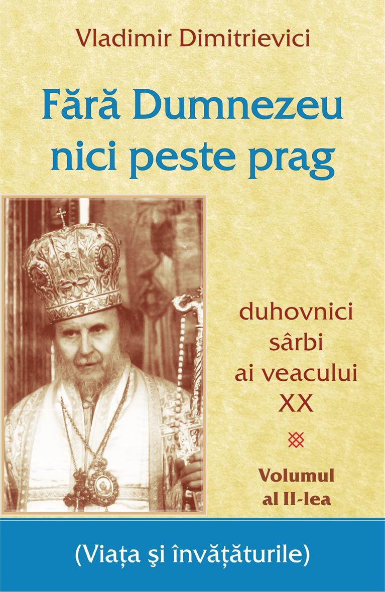 Fără Dumnezeu nici peste prag Vol 2 – duhovnici sârbi ai veacului XX